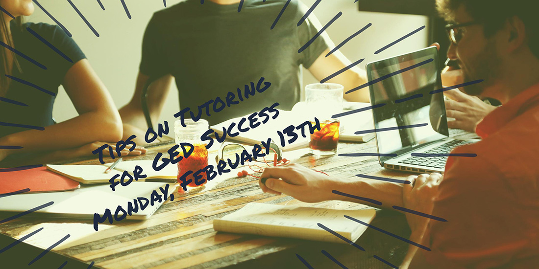 Tips on Tutoring for GED Success – February 13 – 6:30 PM